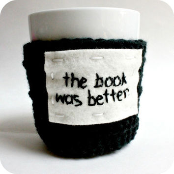 Cozy Cover Funny coffee mug The Book Was Better black white crochet embroidery handmade