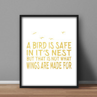 Inspirational Printable, gold foil quote 'A bird is safe in it's nest, but that is not what wings are made for' Home Decor, Office Poster,