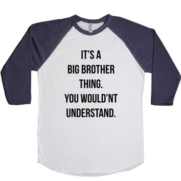 It's A Big Brother Thing. You Wouldn't Understand. Unisex Baseball Tee