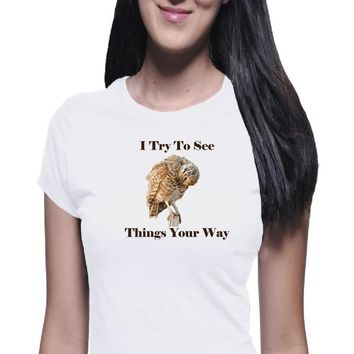 See Things Your Way Shirt, Women's Shirt, Boyfriend Tee, Funny Shirt, Owl Shirt, Perspective, Joke Shirt, Casual Shirt, Trendy Tee, Owl Tee