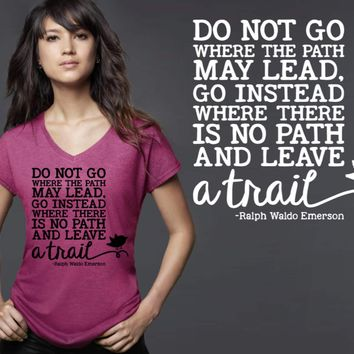 Do Not Go Where the Path May Lead T-shirt | Ralph Waldo Emerson