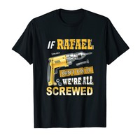If Rafael Can't Fix it We're All Screwed Shirt