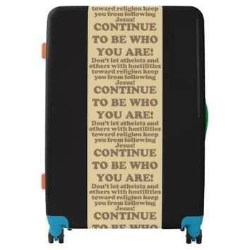 Continue To Be Who You Are! Luggage