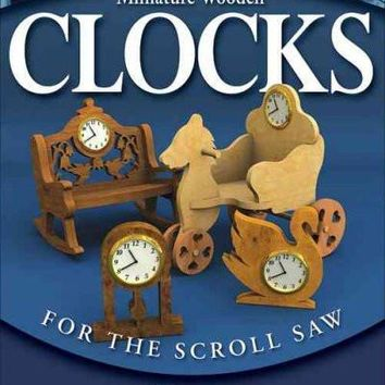 Miniature Wooden Clocks For The Scroll Saw: Over 250 Patterns From The Berry Basket Collection For Mini Clock Inserts: Miniature Wooden Clocks For The Scroll Saw
