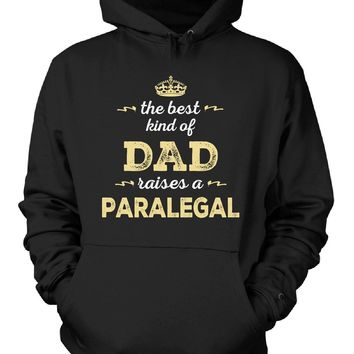 The Best Kind Of Dad Raises A Paralegal - Hoodie