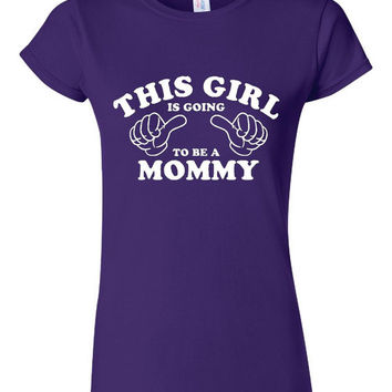 THIS Girl is Going To Be A Mommy Great Pregnancy Tee Cool Baby Shower Gift Unisex Ladies And Junior Fits Pregnant Tee