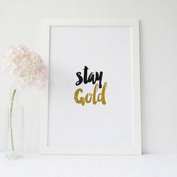 "PRINTABLE Art"" Stay Gold""Stay Gold Poster,Gold Foil,Typography Art Print,Black And Gold,Inspirational Art,Home Decor,Best Words,Instant"