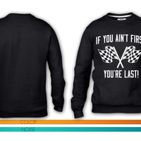 If you ain't first. You're last crewneck sweatshirt