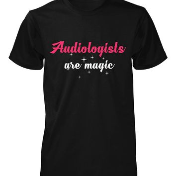 Audiologists Are Magic. Awesome Gift - Unisex Tshirt