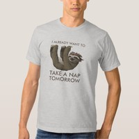 Funny sloth I already want to take a nap tomorrow Tee Shirt