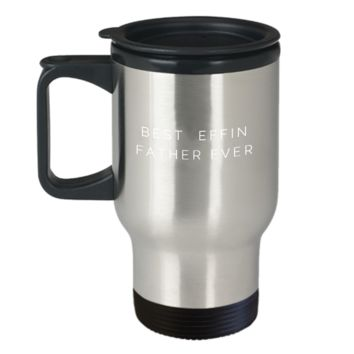 Best Effin Father Ever Father's Day Gift Travel Mug