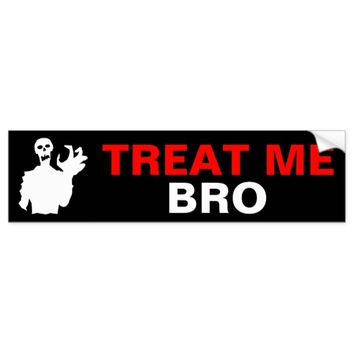 Zombie Treat Me Bro funny Halloween shocking Bumper Sticker