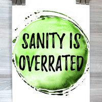 Sanity Is Overrated Print Watercolor Quote Typography Poster Funny Crazy Teen Bedroom Dorm Wall Art Home Tumblr Decor