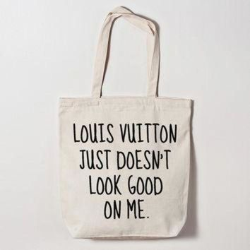 ESBYD9 Louis Vuitton Just Doesn't Look Good on Me Tote Bag