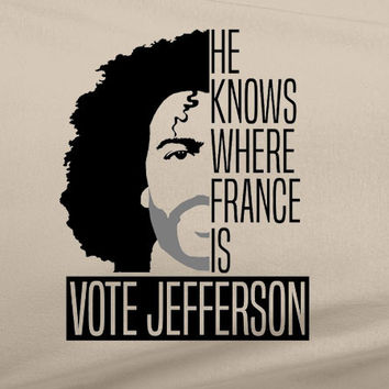 Hamilton He knows where France is Vote Jefferson Tee T-Shirt
