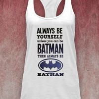 Always Be Yourself Unless You Can Be Batman Then Always Be Batman tank top on Size : S-XXl heppy feed.