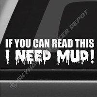 If You Can Read This I Need Mud Funny Bumper Sticker Vinyl Decal Turbo Diesel Pickup Truck Off Road 4x4 Swamp ATV Quad