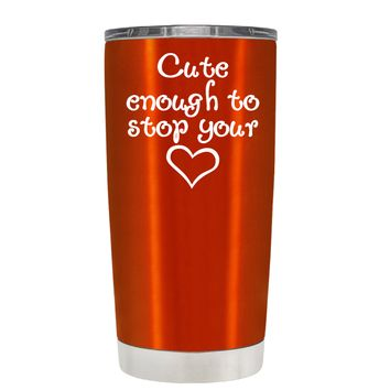 Cute Enough to Stop on Translucent Orange 20 oz Tumbler Cup