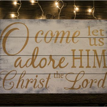O Come Let Us Adore Him Wood Pallet Christmas Sign