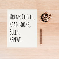 "Printable Art ""Drink Coffee, Read Books, Sleep, Repeat""  Typography Poster Home Decor Office Decor Poster"