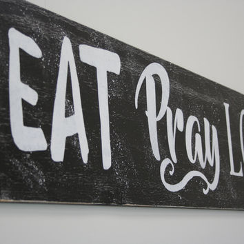 Kitchen Sign Wood Sign Dining Room Sign Distressed Wood Wall Decor Eat Pray Love Sign Black And White Wall Hanging