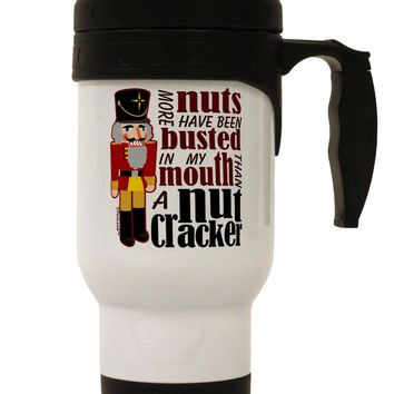 More Nuts Busted - My Mouth Stainless Steel 14oz Travel Mug by TooLoud