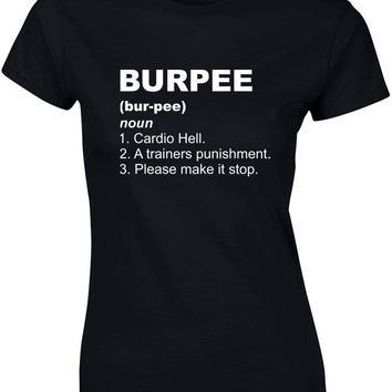 Burpee Definition; Cardio Hell, A Trainers Punishment, Please Make It Stop Women T-Shirt