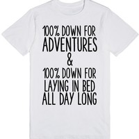 100% DOWN FOR ADVENTURES AND 100% DOWN FOR LAYING IN BED ALL DAY LONG