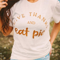 Give Thanks And Eat Pie Tee