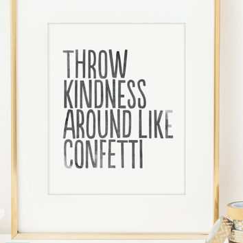 Throw Kindness Around Like Confetti Inspirational Print. Typographic print. Wall Art. Home Decor. Office Decor. Motivational Print