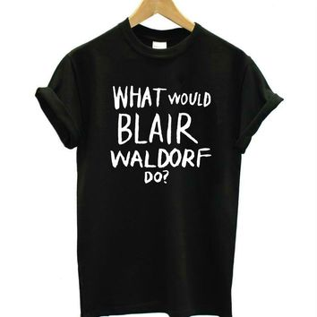 What Would Blair Waldorf Do! - Women's Sarcasm T-shirt