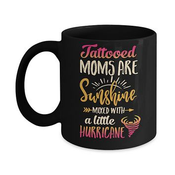Tattooed Moms Are Sunshine Mixed With A Little Hurricane Mug