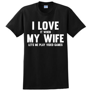 I love it when my wife lets me play video games T Shirt