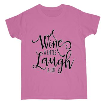 Wine a little laugh a lot Tee