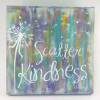 Acrylic Painting - Scatter Kindess Quote - Original Artwork