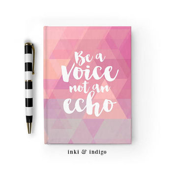 Writing Journal, Hardcover Notebook, Sketchbook, Diary, Inspirational Quote, Cute Journal, Blank or Lined pages - Be A Voice Not An Echo