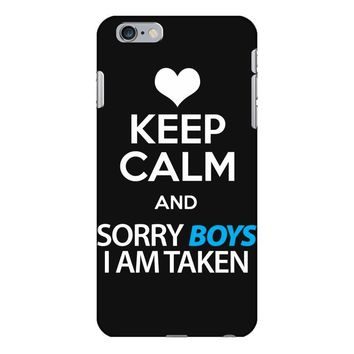 Keep Calm And Sorry Boys I Am Taken iPhone 6/6s Plus Case