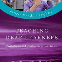 Teaching Deaf Learners: Psychological and Developmental Foundations (Perspectives on Deafness)