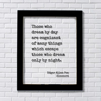 Edgar Allan Poe Those who dream by day are cognizant of many things which escape those only by night