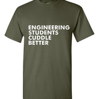GREAT Engineering Students Cuddle Better T-shirt! Funny engineering students cuddle better shirt available in a variety of sizes and colors!