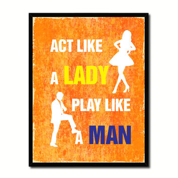 Act Like A Lady Play Like A Man Funny Typo Sign 17005 Picture Frame Gifts Home Decor Wall Art Canvas Print
