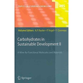Carbohydrates in Sustainable Development II: A Mine for Functional Molecules and Materials (Topics in Current Chemistry): Carbohydrates in Sustainable Development II