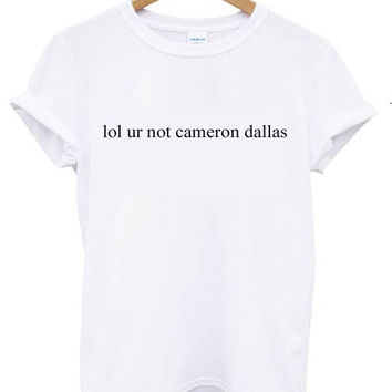 lol ur not cameron dallas T shirt Tee Tumblr blanc unisexe fashion women pink white tee shirt tumblr graphic size S M L - 5sos one directio