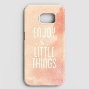 Enjoy The Little Things Samsung Galaxy S7 Case