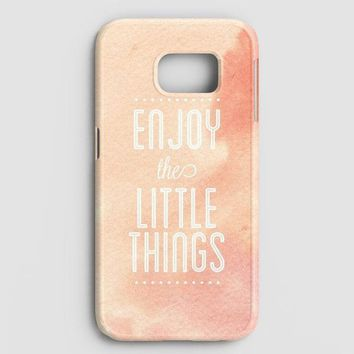 Enjoy The Little Things Samsung Galaxy S7 Edge Case