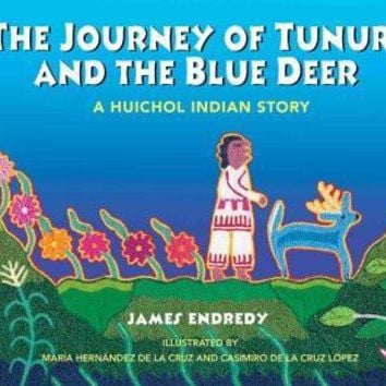 The Journey of Tunuri and the Blue Deer: A Huichol Indian Story (Americas Award for Children's and Young Adult Literature. Commended)