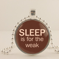"""Sleep is for the weak, 1"""" glass and metal Pendant necklace Jewelry."""