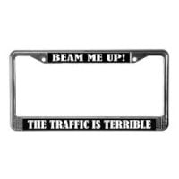Beam Me Up! The Traffic is Terrible License Frame> STAR TREK LICENSE PLATE FRAMES> www.cafepress.com/funlicenseframe