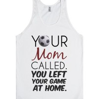 Mom called left your game at home soccer tee t shirt tshirt-Tank