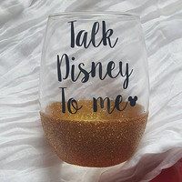 Disney Wine Glass, Glitter Wine Glass, Talk Disney To Me,  Cute Disney Wine Glass
